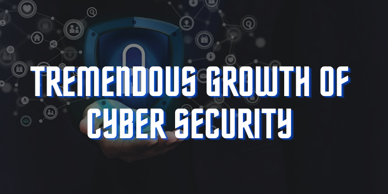 Tremendous Growth Of Cyber Security